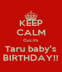 KEEP CALM Cuz it's Taru baby's BIRTHDAY!! - Personalised Poster A4 size