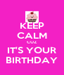 KEEP CALM CUZ IT'S YOUR BIRTHDAY - Personalised Poster A4 size