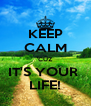 KEEP CALM 'CUZ IT'S YOUR  LIFE! - Personalised Poster A4 size