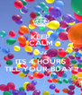 KEEP CALM CUZ ITS 4 HOURS TILL YOUR BDAY!! - Personalised Poster A4 size