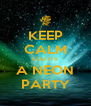 KEEP CALM CUZ ITS A NEON PARTY - Personalised Poster A4 size
