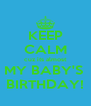 KEEP CALM cuz its almost MY BABY'S  BIRTHDAY! - Personalised Poster A4 size