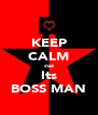 KEEP CALM cuz Its BOSS MAN - Personalised Poster A4 size