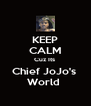 KEEP CALM Cuz Its  Chief JoJo's  World  - Personalised Poster A4 size
