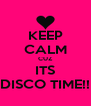 KEEP CALM CUZ ITS DISCO TIME!! - Personalised Poster A4 size