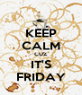 KEEP CALM CUZ IT'S FRIDAY - Personalised Poster A4 size