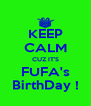 KEEP CALM CUZ IT'S FUFA's BirthDay ! - Personalised Poster A4 size