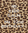 KEEP CALM Cuz its Ma  22nd BIRTHDAY ! - Personalised Poster A4 size