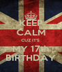 KEEP CALM CUZ IT'S  MY 17th BIRTHDAY - Personalised Poster A4 size