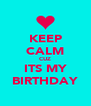 KEEP CALM CUZ ITS MY BIRTHDAY - Personalised Poster A4 size