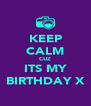 KEEP CALM CUZ ITS MY BIRTHDAY X - Personalised Poster A4 size