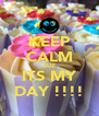 KEEP CALM CUZ ITS MY DAY !!!! - Personalised Poster A4 size