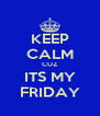 KEEP CALM CUZ ITS MY FRIDAY - Personalised Poster A4 size