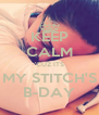 KEEP CALM 'CUZ ITS MY STITCH'S B-DAY - Personalised Poster A4 size
