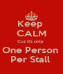 Keep  CALM Cuz it's only  One Person  Per Stall  - Personalised Poster A4 size