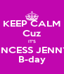 KEEP CALM Cuz IT'S PRINCESS JENNY'S B-day - Personalised Poster A4 size