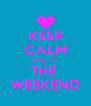 KEEP CALM CUZ ITS  THE  WEEKEND - Personalised Poster A4 size
