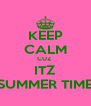 KEEP CALM CUZ  ITZ SUMMER TIME - Personalised Poster A4 size