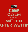 KEEP CALM CUZ IZ WETTIN AFTER WETTIN - Personalised Poster A4 size