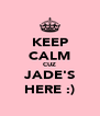 KEEP CALM CUZ JADE'S HERE :) - Personalised Poster A4 size