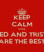 KEEP CALM CUZ  JARED AND TRISTEN   ARE THE BEST - Personalised Poster A4 size