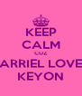 KEEP CALM CUZ JARRIEL LOVES KEYON - Personalised Poster A4 size