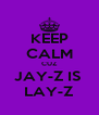 KEEP CALM CUZ JAY-Z IS  LAY-Z - Personalised Poster A4 size