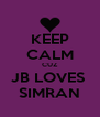 KEEP CALM CUZ JB LOVES  SIMRAN - Personalised Poster A4 size