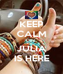 KEEP CALM CUZ  JULIA IS HERE - Personalised Poster A4 size
