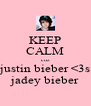KEEP CALM cuz justin bieber <3s jadey bieber - Personalised Poster A4 size