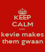 KEEP CALM cuz kevie makes them gwaan - Personalised Poster A4 size