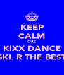 KEEP CALM CUZ KIXX DANCE SKL R THE BEST - Personalised Poster A4 size