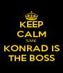 KEEP CALM CUZ KONRAD IS THE BOSS - Personalised Poster A4 size