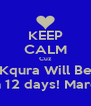 KEEP CALM Cuz Kqura Will Be 25 in 12 days! March 8! - Personalised Poster A4 size