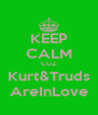 KEEP CALM CUZ Kurt&Truds AreInLove - Personalised Poster A4 size