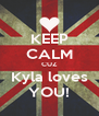 KEEP CALM CUZ Kyla loves YOU! - Personalised Poster A4 size