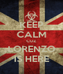 KEEP CALM CUZ LORENZO IS HERE - Personalised Poster A4 size