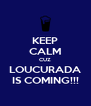 KEEP CALM CUZ LOUCURADA IS COMING!!! - Personalised Poster A4 size