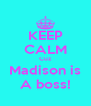 KEEP CALM Cuz Madison is A boss! - Personalised Poster A4 size