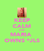 KEEP CALM CUZ MARIA  OWNS *JLS - Personalised Poster A4 size