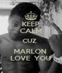 KEEP CALM CUZ  MARLON  LOVE  YOU - Personalised Poster A4 size