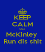 KEEP CALM cuz  McKinley  Run dis shit - Personalised Poster A4 size