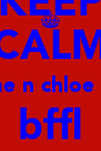KEEP CALM cuz me n chloe equal bffl ON - Personalised Poster A4 size