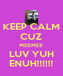 KEEP CALM CUZ MEEMEE LUV YUH ENUH!!!!!! - Personalised Poster A4 size