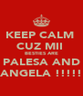 KEEP CALM  CUZ MII  BESTIES ARE PALESA AND ANGELA !!!!! - Personalised Poster A4 size