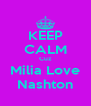 KEEP CALM Cuz Milia Love Nashton - Personalised Poster A4 size