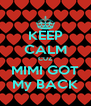KEEP CALM CUZ MIMI GOT My BACK - Personalised Poster A4 size