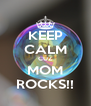KEEP CALM CUZ MOM ROCKS!! - Personalised Poster A4 size