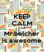 KEEP CALM CUZ Mr.belcher is awesome - Personalised Poster A4 size
