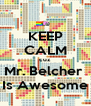 KEEP CALM cuz Mr. Belcher  Is Awesome - Personalised Poster A4 size